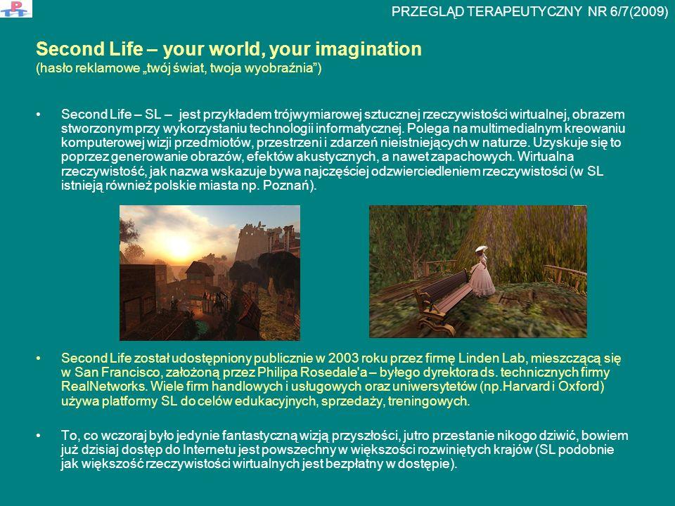 """Second Life – your world, your imagination (hasło reklamowe """"twój świat, twoja wyobraźnia"""") Second Life – SL – jest przykładem trójwymiarowej sztuczne"""