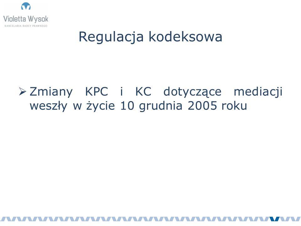 Regulacja kodeksowa  Zmiany KPC i KC dotyczące mediacji weszły w życie 10 grudnia 2005 roku