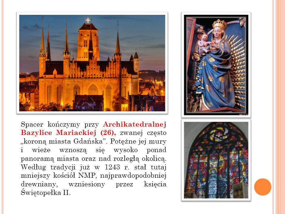 """Spacer kończymy przy Archikatedralnej Bazylice Mariackiej (26), zwanej często """"koroną miasta Gdańska"""". Potężne jej mury i wieże wznoszą się wysoko pon"""