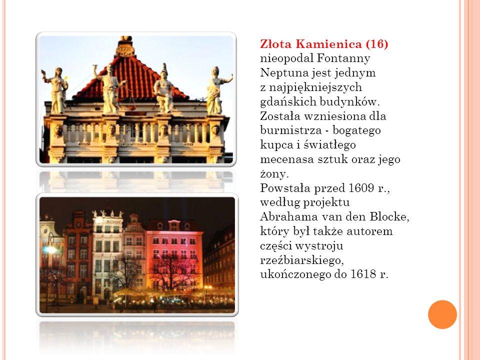 Złota Kamienica (16) nieopodal Fontanny Neptuna jest jednym z najpiękniejszych gdańskich budynków. Została wzniesiona dla burmistrza - bogatego kupca