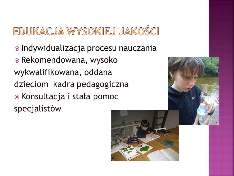  Indywidualizacja procesu nauczania  Rekomendowana, wysoko wykwalifikowana, oddana dzieciom kadra pedagogiczna  Konsultacja i stała pomoc specjalistów