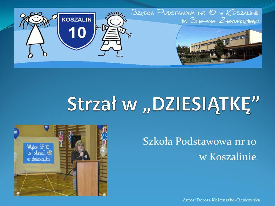 Szkoła Podstawowa nr 10 w Koszalinie Autor: Dorota Kościuszko-Cienkowska