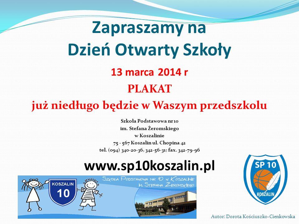 Zapraszamy na Dzień Otwarty Szkoły 13 marca 2014 r PLAKAT już niedługo będzie w Waszym przedszkolu Szkoła Podstawowa nr 10 im.
