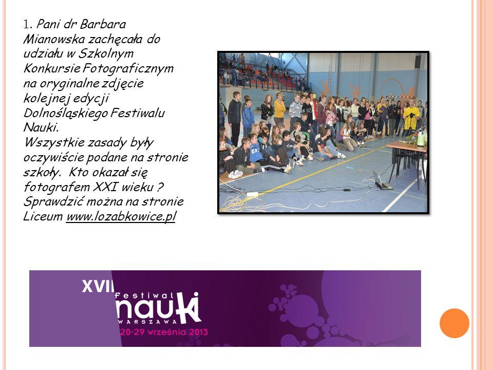 1. Pani dr Barbara Mianowska zachęcała do udziału w Szkolnym Konkursie Fotograficznym na oryginalne zdjęcie kolejnej edycji Dolnośląskiego Festiwalu N