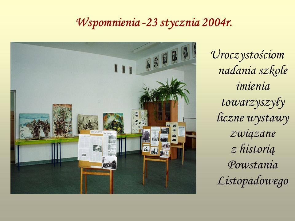 Wspomnienia -23 stycznia 2004r. Uroczystościom nadania szkole imienia towarzyszyły liczne wystawy związane z historią Powstania Listopadowego
