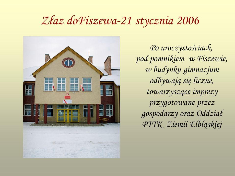 Złaz doFiszewa-21 stycznia 2006 Po uroczystościach, pod pomnikiem w Fiszewie, w budynku gimnazjum odbywają się liczne, towarzyszące imprezy przygotowane przez gospodarzy oraz Oddział PTTK Ziemii Elbląskiej