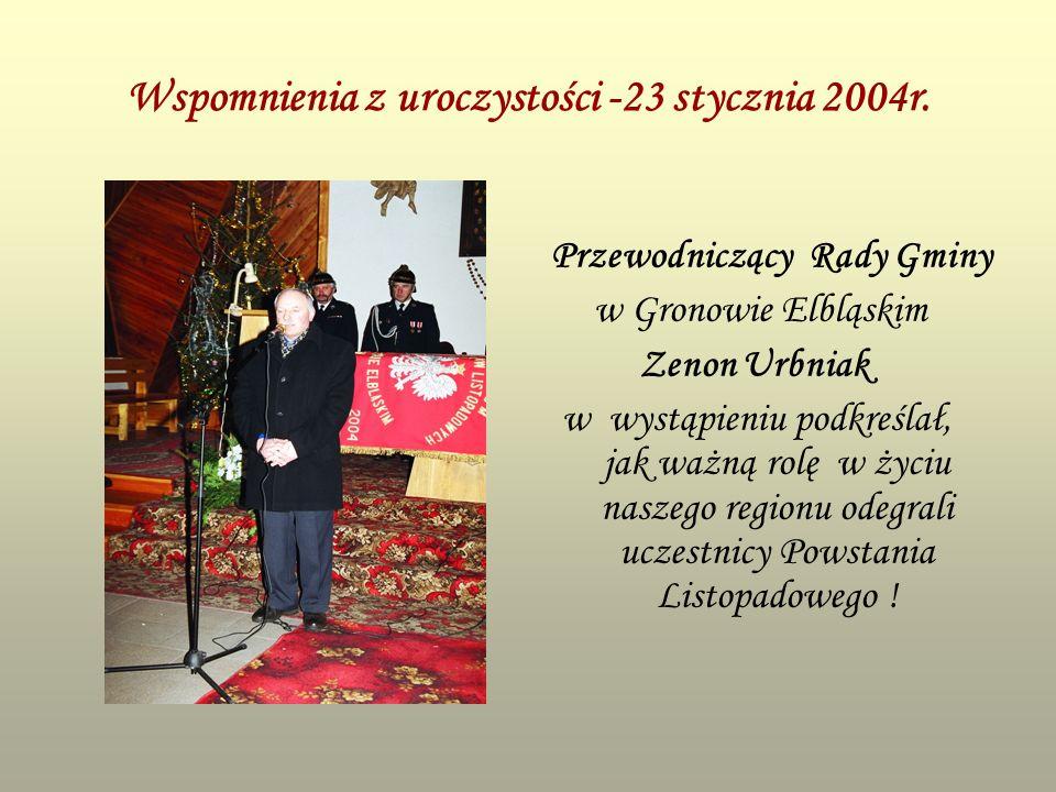 Wspomnienia z uroczystości -23 stycznia 2004r. Przewodniczący Rady Gminy w Gronowie Elbląskim Zenon Urbniak w wystąpieniu podkreślał, jak ważną rolę w
