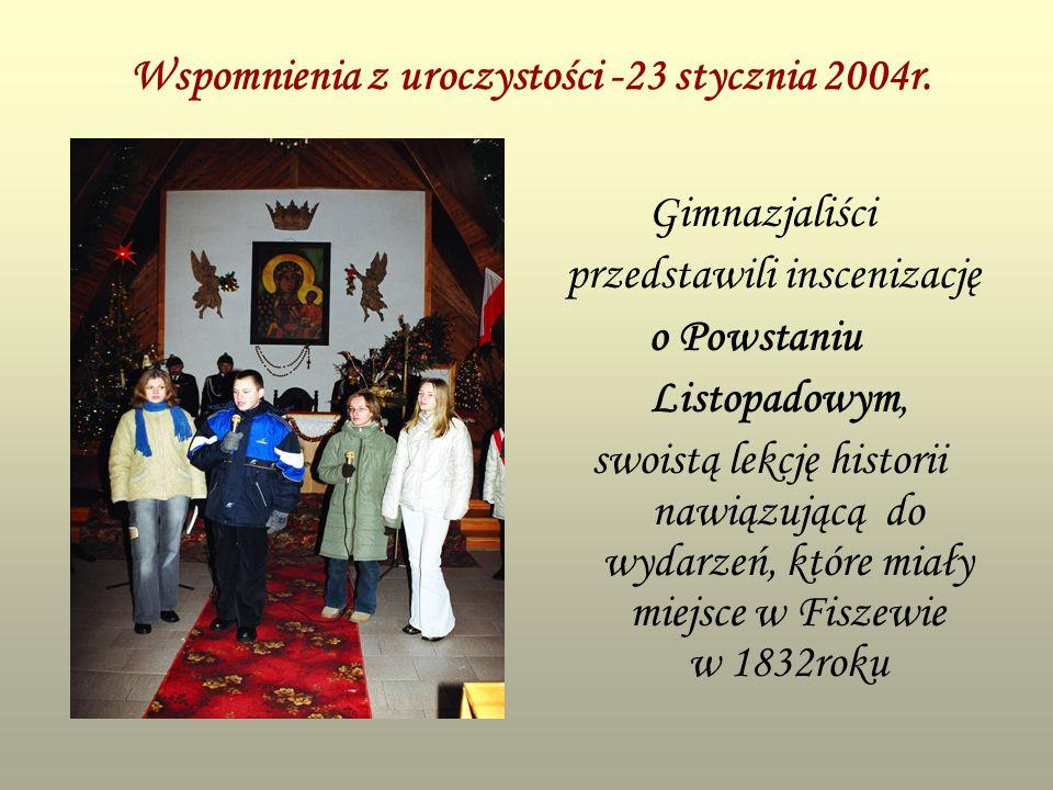 Wspomnienia z uroczystości -23 stycznia 2004r. Gimnazjaliści przedstawili inscenizację o Powstaniu Listopadowym, swoistą lekcję historii nawiązującą d