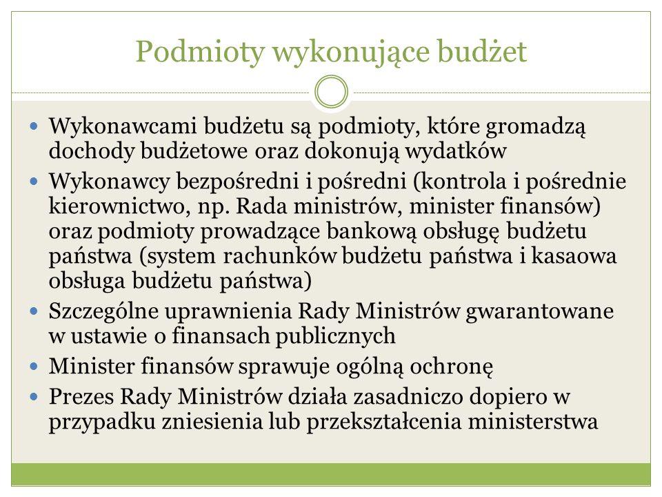 Podmioty wykonujące budżet Wykonawcami budżetu są podmioty, które gromadzą dochody budżetowe oraz dokonują wydatków Wykonawcy bezpośredni i pośredni (