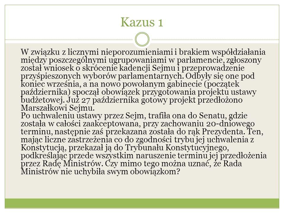 Kazus 1 W związku z licznymi nieporozumieniami i brakiem współdziałania między poszczególnymi ugrupowaniami w parlamencie, zgłoszony został wniosek o skrócenie kadencji Sejmu i przeprowadzenie przyśpieszonych wyborów parlamentarnych.