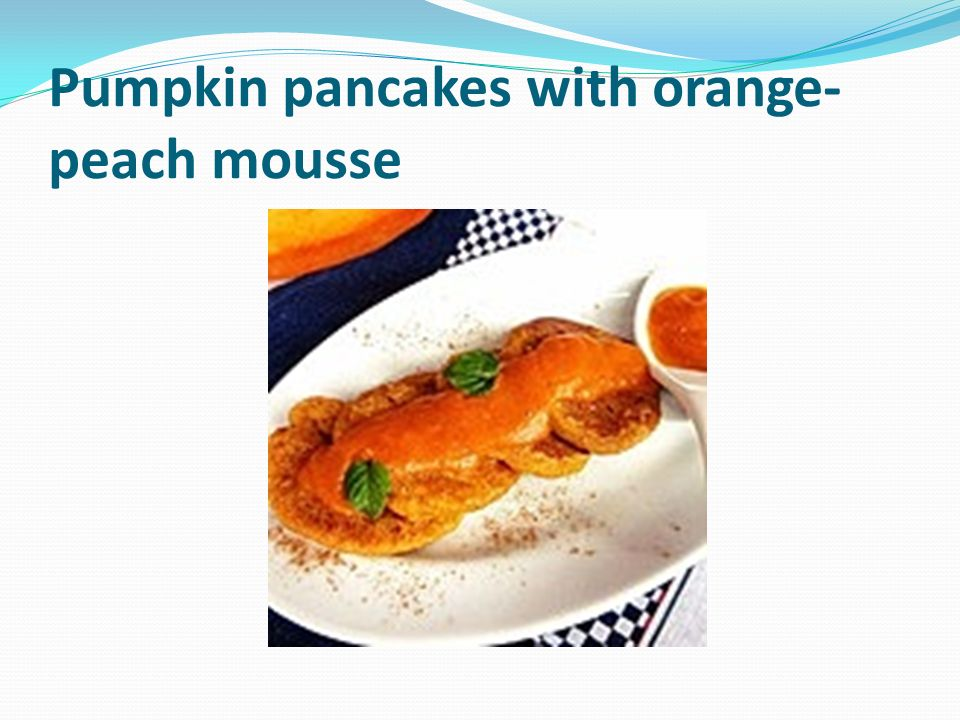 Pumpkin pancakes with orange- peach mousse