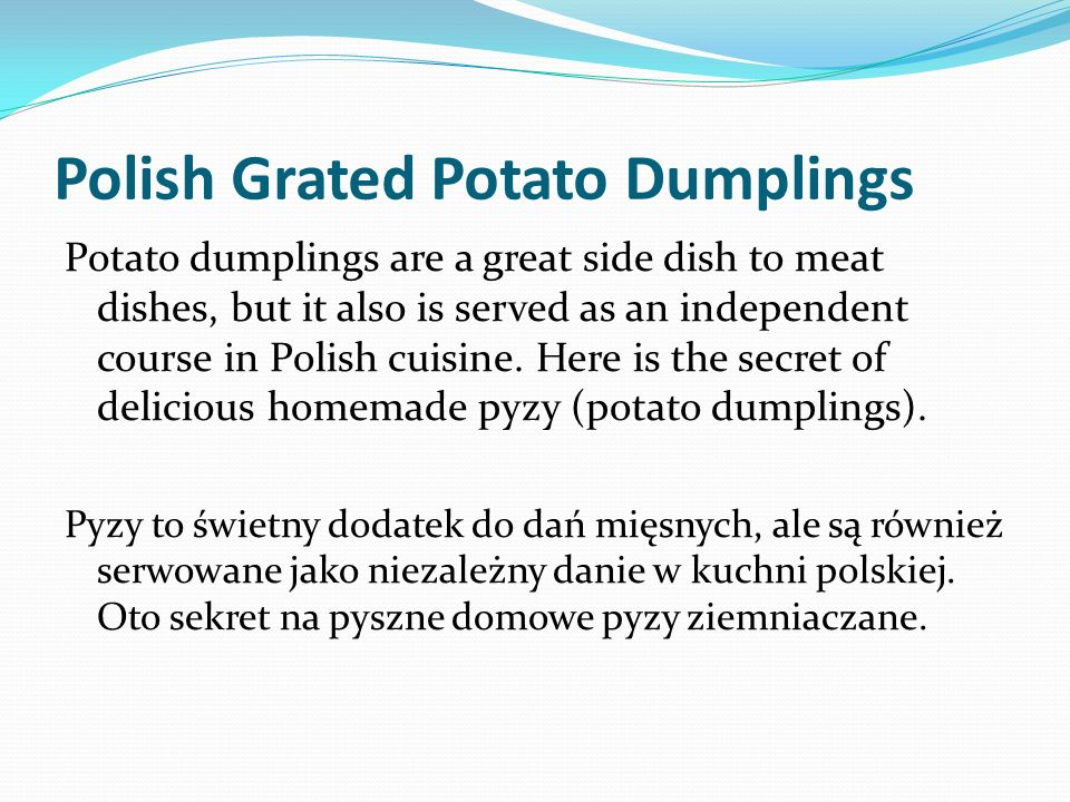 Potato dumplings are a great side dish to meat dishes, but it also is served as an independent course in Polish cuisine. Here is the secret of delicio
