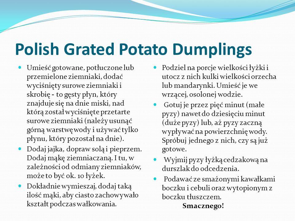 Polish Grated Potato Dumplings Umieść gotowane, potłuczone lub przemielone ziemniaki, dodać wyciśnięty surowe ziemniaki i skrobię - to gęsty płyn, który znajduje się na dnie miski, nad którą został wyciśnięte przetarte surowe ziemniaki (należy usunąć górną warstwę wody i używać tylko płynu, który pozostał na dnie).
