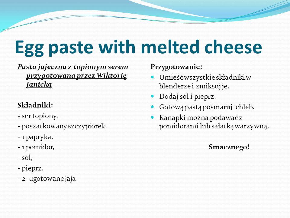 Egg paste with melted cheese Pasta jajeczna z topionym serem przygotowana przez Wiktorię Janicką Składniki: - ser topiony, - poszatkowany szczypiorek, - 1 papryka, - 1 pomidor, - sól, - pieprz, - 2 ugotowane jaja Przygotowanie: Umieść wszystkie składniki w blenderze i zmiksuj je.