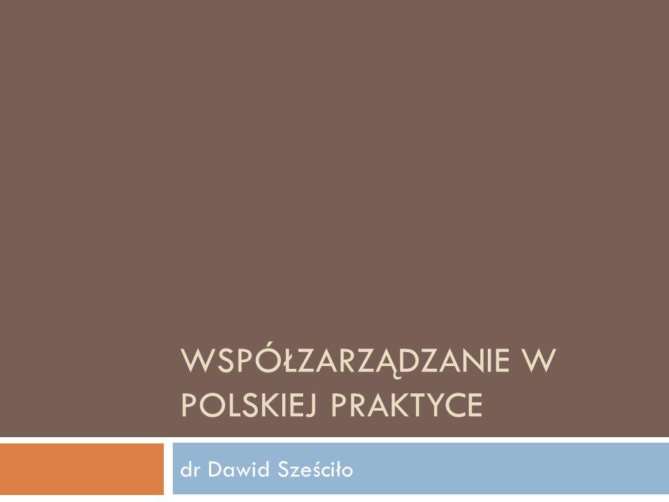 WSPÓŁZARZĄDZANIE W POLSKIEJ PRAKTYCE dr Dawid Sześciło