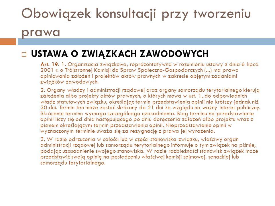 Obowiązek konsultacji przy tworzeniu prawa  USTAWA O ZWIĄZKACH ZAWODOWYCH Art. 19. 1. Organizacja związkowa, reprezentatywna w rozumieniu ustawy z dn
