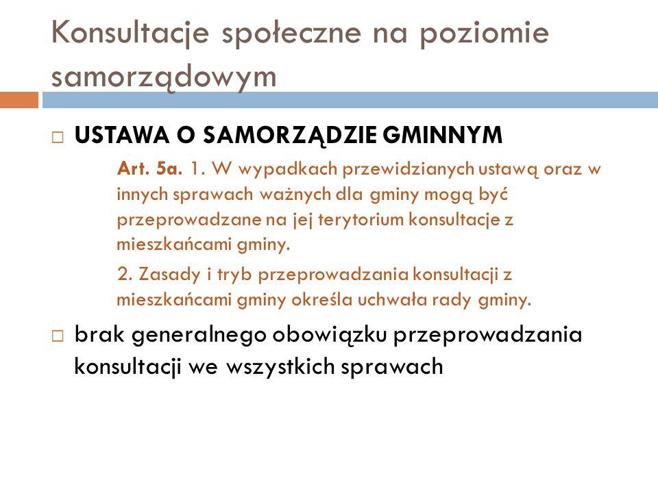 Konsultacje społeczne na poziomie samorządowym  USTAWA O SAMORZĄDZIE GMINNYM Art. 5a. 1. W wypadkach przewidzianych ustawą oraz w innych sprawach waż