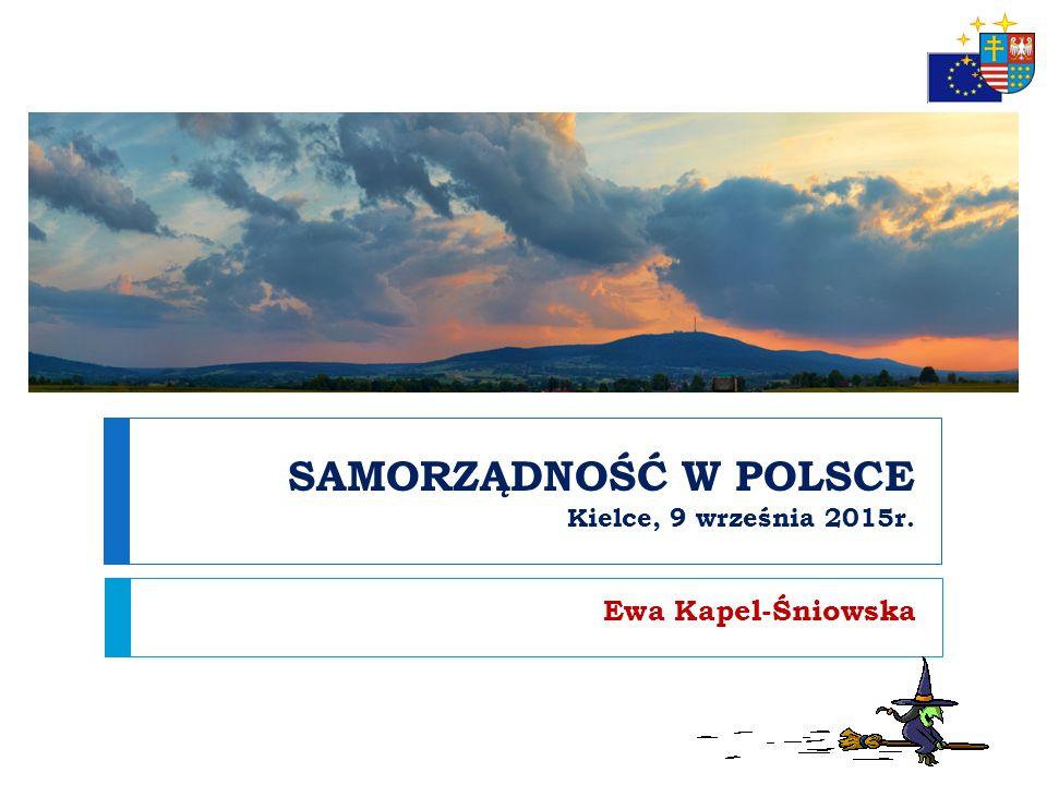 SAMORZĄDNOŚĆ W POLSCE Kielce, 9 września 2015r. Ewa Kapel-Śniowska