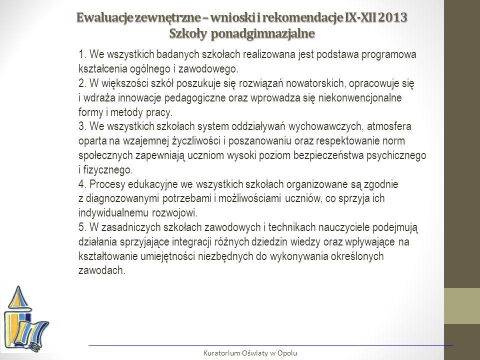 Ewaluacje zewnętrzne – wnioski i rekomendacje IX-XII 2013 Szkoły ponadgimnazjalne Kuratorium Oświaty w Opolu 1. We wszystkich badanych szkołach realiz