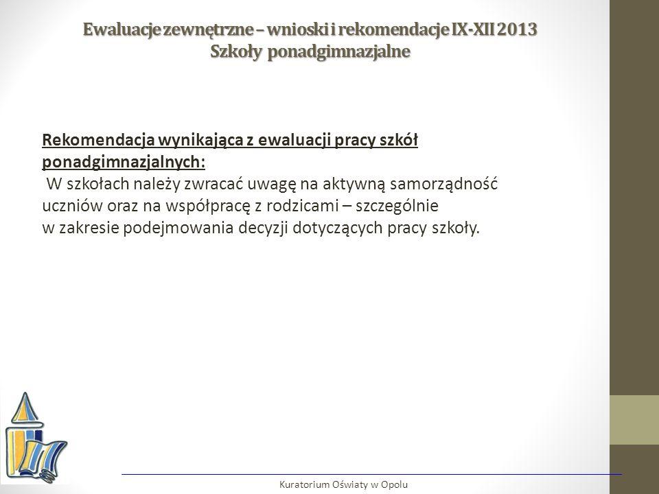 Ewaluacje zewnętrzne – wnioski i rekomendacje IX-XII 2013 Szkoły ponadgimnazjalne Kuratorium Oświaty w Opolu Rekomendacja wynikająca z ewaluacji pracy