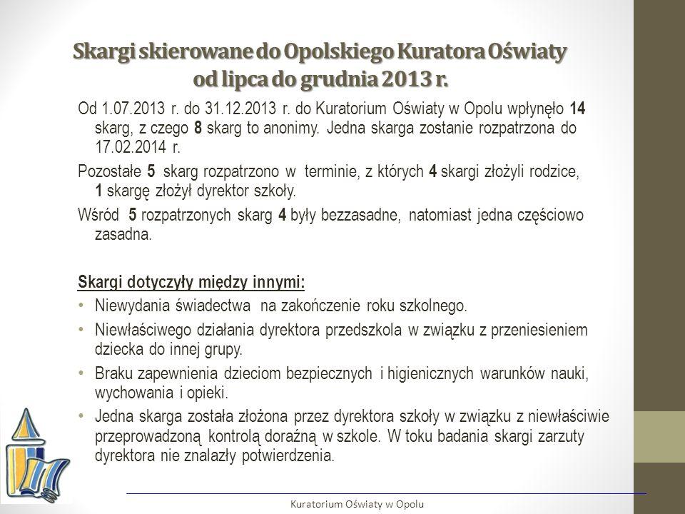 Skargi skierowane do Opolskiego Kuratora Oświaty od lipca do grudnia 2013 r. Od 1.07.2013 r. do 31.12.2013 r. do Kuratorium Oświaty w Opolu wpłynęło 1
