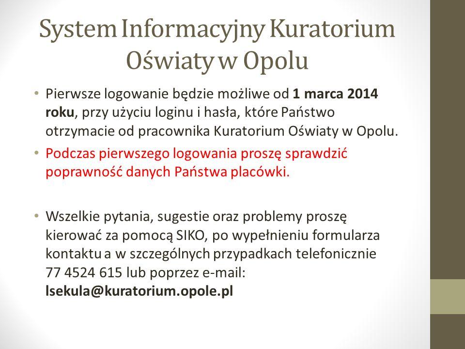 System Informacyjny Kuratorium Oświaty w Opolu Pierwsze logowanie będzie możliwe od 1 marca 2014 roku, przy użyciu loginu i hasła, które Państwo otrzymacie od pracownika Kuratorium Oświaty w Opolu.