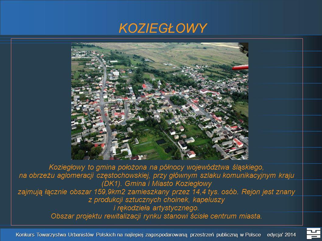 KOZIEGŁOWY Konkurs Towarzystwa Urbanistów Polskich na najlepiej zagospodarowaną przestrzeń publiczną w Polsce edycja 2014 Koziegłowy to gmina położona na północy województwa śląskiego, na obrzeżu aglomeracji częstochowskiej, przy głównym szlaku komunikacyjnym kraju (DK1).