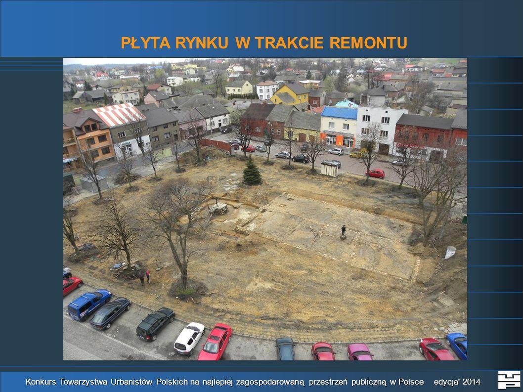 PŁYTA RYNKU W TRAKCIE REMONTU Konkurs Towarzystwa Urbanistów Polskich na najlepiej zagospodarowaną przestrzeń publiczną w Polsce edycja 2014
