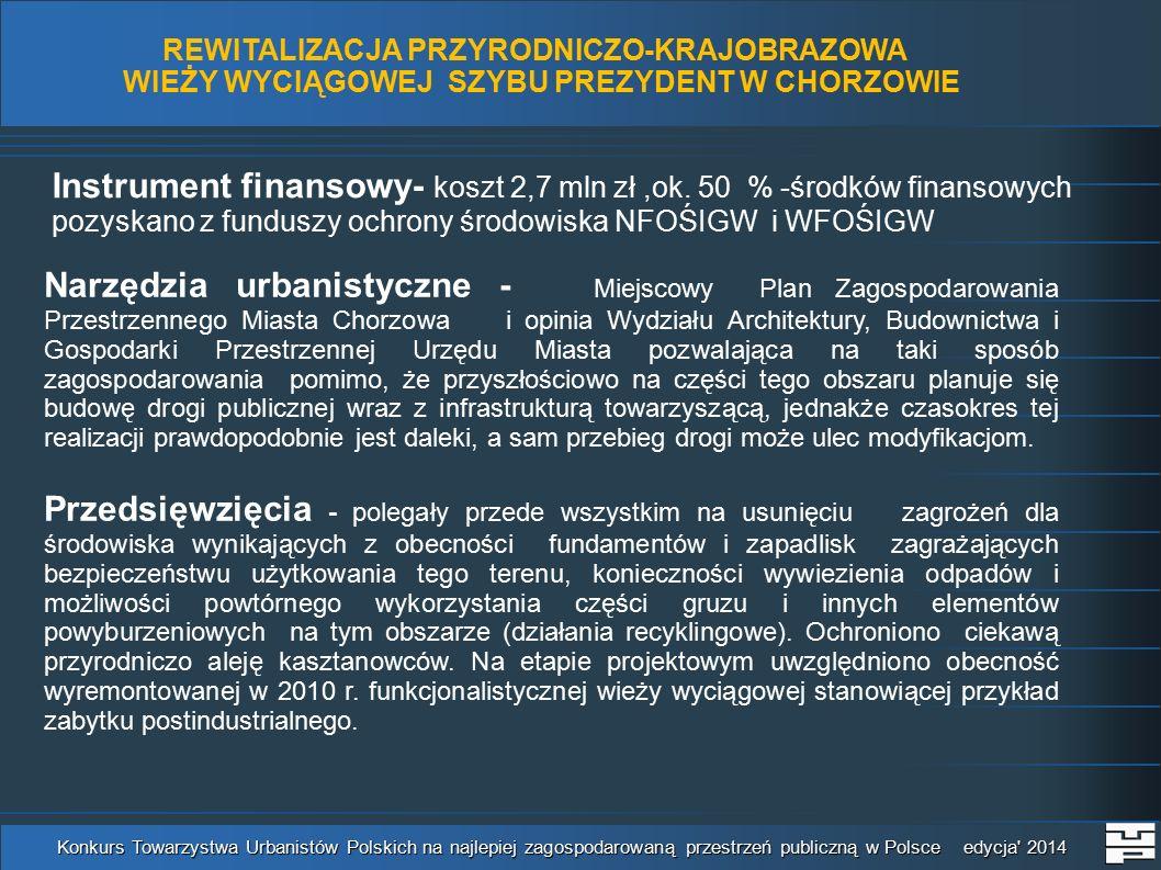 REWITALIZACJA PRZYRODNICZO-KRAJOBRAZOWA WIEŻY WYCIĄGOWEJ SZYBU PREZYDENT W CHORZOWIE Konkurs Towarzystwa Urbanistów Polskich na najlepiej zagospodarowaną przestrzeń publiczną w Polsce edycja 2014