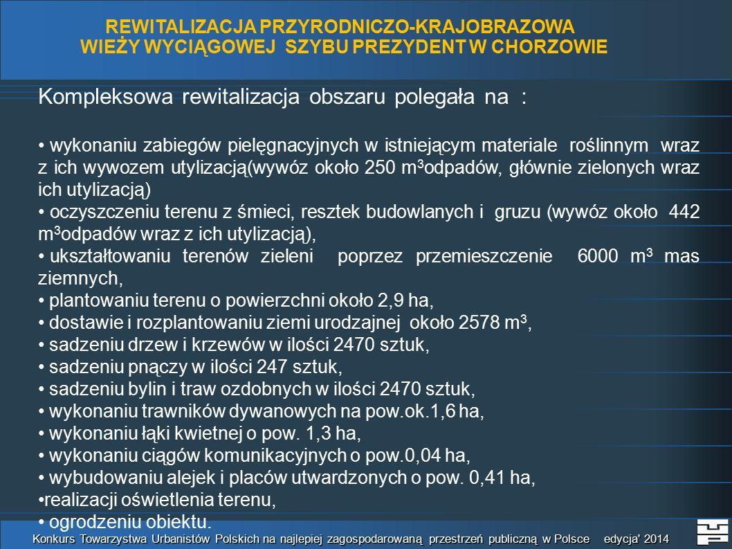Konkurs Towarzystwa Urbanistów Polskich na najlepiej zagospodarowaną przestrzeń publiczną w Polsce edycja 2014 REWITALIZACJA PRZYRODNICZO-KRAJOBRAZOWA WIEŻY WYCIĄGOWEJ SZYBU PREZYDENT W CHORZOWIE