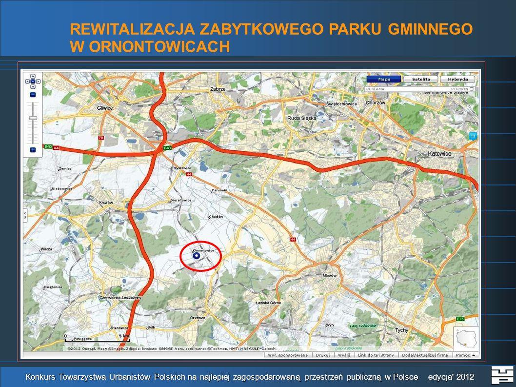 REWITALIZACJA ZABYTKOWEGO PARKU GMINNEGO W ORNONTOWICACH Konkurs Towarzystwa Urbanistów Polskich na najlepiej zagospodarowaną przestrzeń publiczną w Polsce edycja 2012
