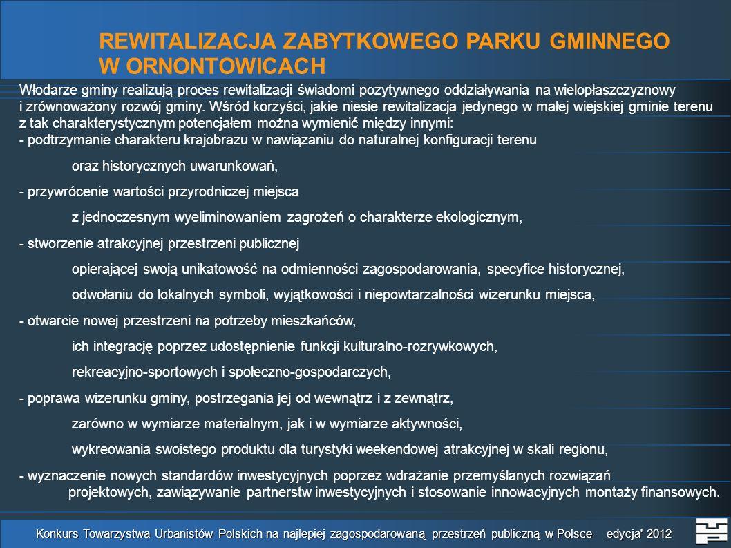 REWITALIZACJA ZABYTKOWEGO PARKU GMINNEGO W ORNONTOWICACH Konkurs Towarzystwa Urbanistów Polskich na najlepiej zagospodarowaną przestrzeń publiczną w Polsce edycja 2012 po … … przed rewitalizacją …