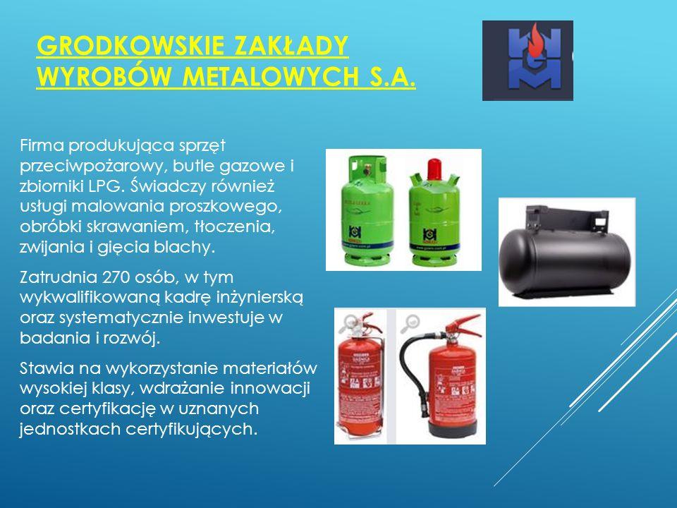 GRODKOWSKIE ZAKŁADY WYROBÓW METALOWYCH S.A. Firma produkująca sprzęt przeciwpożarowy, butle gazowe i zbiorniki LPG. Świadczy również usługi malowania