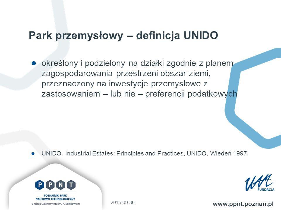Park przemysłowy – definicja UNIDO określony i podzielony na działki zgodnie z planem zagospodarowania przestrzeni obszar ziemi, przeznaczony na inwestycje przemysłowe z zastosowaniem – lub nie – preferencji podatkowych UNIDO, Industrial Estates: Principles and Practices, UNIDO, Wiedeń 1997, 2015-09-30 www.ppnt.poznan.pl