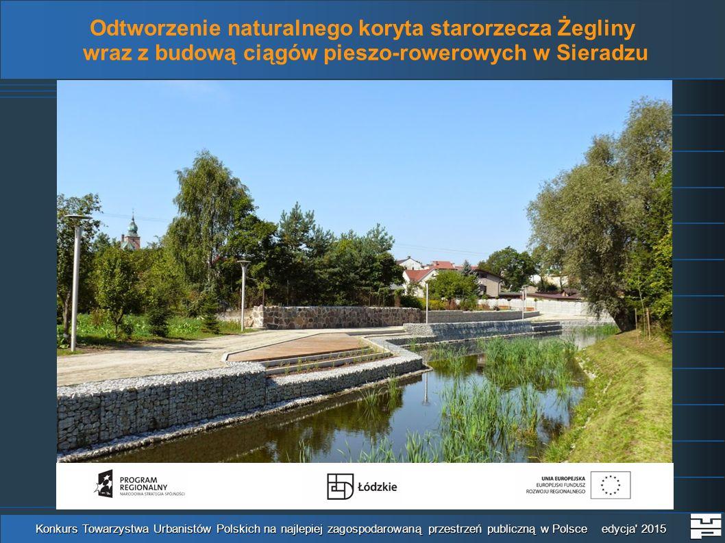 Konkurs Towarzystwa Urbanistów Polskich na najlepiej zagospodarowaną przestrzeń publiczną w Polsce edycja 2015 Odtworzenie naturalnego koryta starorzecza Żegliny wraz z budową ciągów pieszo-rowerowych w Sieradzu