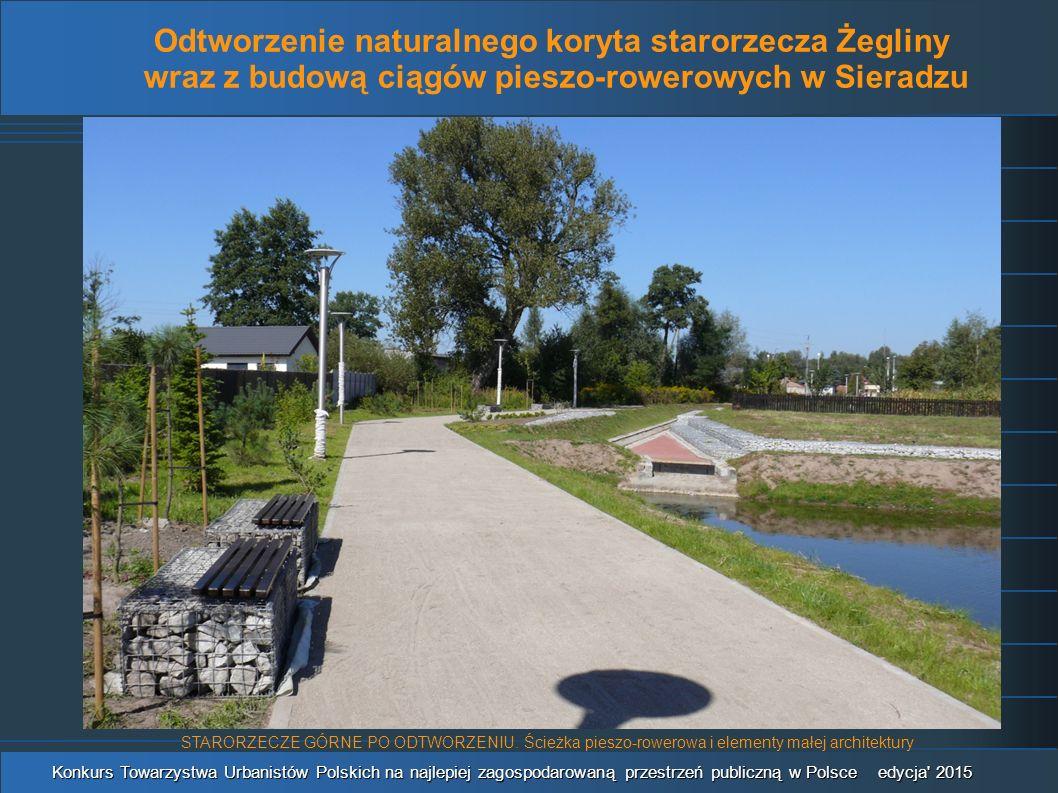 Odtworzenie naturalnego koryta starorzecza Żegliny wraz z budową ciągów pieszo-rowerowych w Sieradzu Konkurs Towarzystwa Urbanistów Polskich na najlepiej zagospodarowaną przestrzeń publiczną w Polsce edycja 2015 STARORZECZE GÓRNE PO ODTWORZENIU.