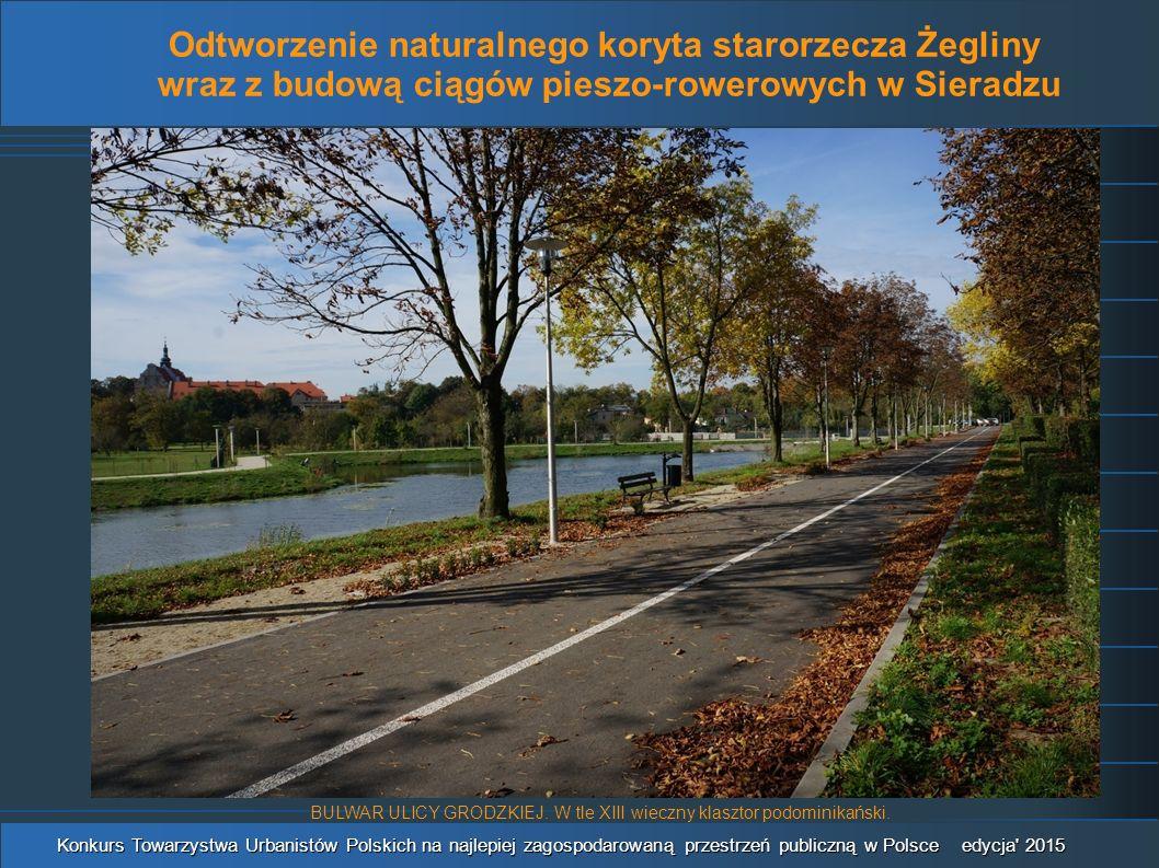 Odtworzenie naturalnego koryta starorzecza Żegliny wraz z budową ciągów pieszo-rowerowych w Sieradzu Konkurs Towarzystwa Urbanistów Polskich na najlepiej zagospodarowaną przestrzeń publiczną w Polsce edycja 2015 BULWAR ULICY GRODZKIEJ.