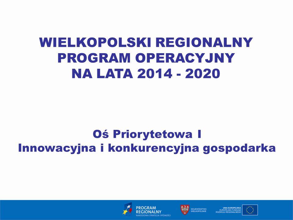 1 WIELKOPOLSKI REGIONALNY PROGRAM OPERACYJNY NA LATA 2014 - 2020 Oś Priorytetowa I Innowacyjna i konkurencyjna gospodarka