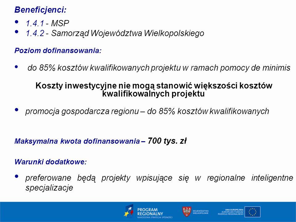 Beneficjenci: 1.4.1 - MSP 1.4.2 - Samorząd Województwa Wielkopolskiego Poziom dofinansowania: do 85% kosztów kwalifikowanych projektu w ramach pomocy