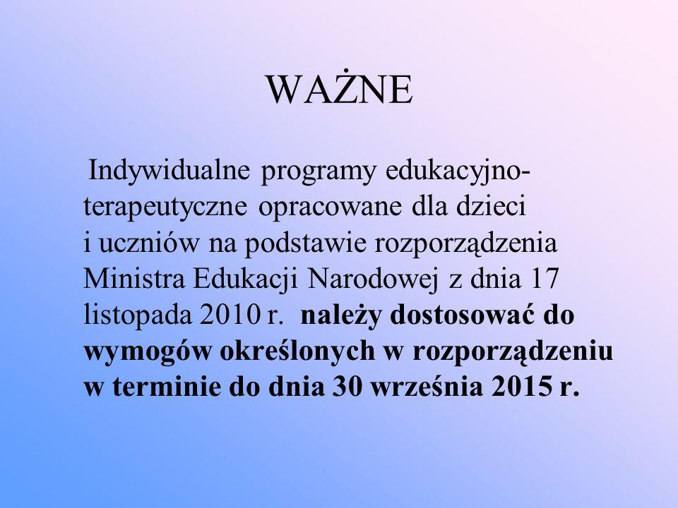 WAŻNE Indywidualne programy edukacyjno- terapeutyczne opracowane dla dzieci i uczniów na podstawie rozporządzenia Ministra Edukacji Narodowej z dnia 1
