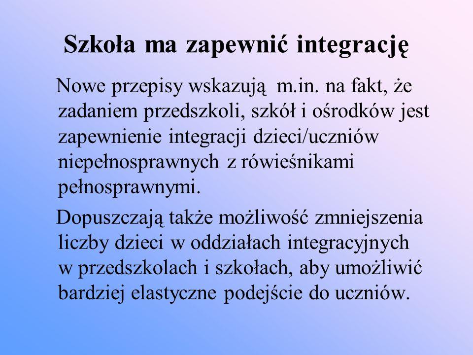 Szkoła ma zapewnić integrację Nowe przepisy wskazują m.in. na fakt, że zadaniem przedszkoli, szkół i ośrodków jest zapewnienie integracji dzieci/uczni