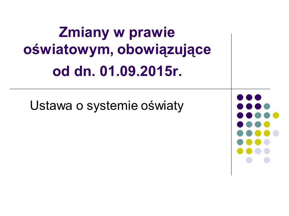Zmiany w prawie oświatowym, obowiązujące od dn. 01.09.2015r. Ustawa o systemie oświaty