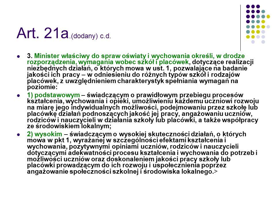 Art. 21a.(dodany) c.d. 3. Minister właściwy do spraw oświaty i wychowania określi, w drodze rozporządzenia, wymagania wobec szkół i placówek, dotycząc