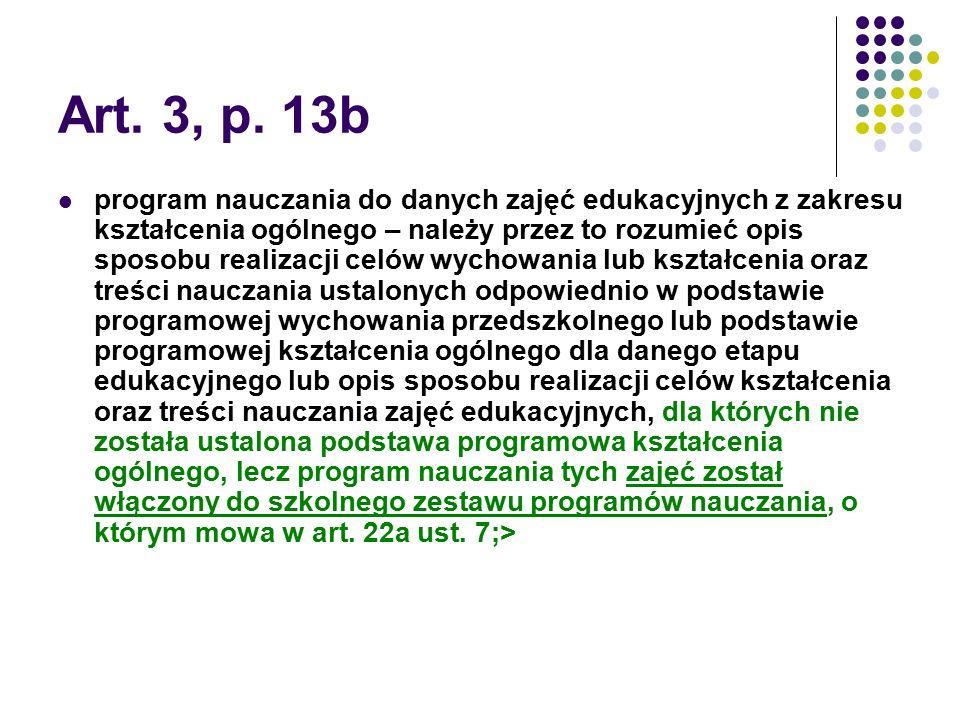 Art. 3, p. 13b program nauczania do danych zajęć edukacyjnych z zakresu kształcenia ogólnego – należy przez to rozumieć opis sposobu realizacji celów