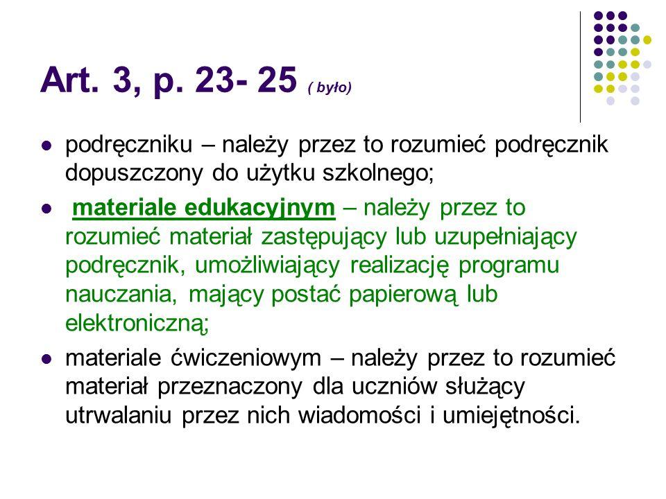 Art. 3, p. 23- 25 ( było) podręczniku – należy przez to rozumieć podręcznik dopuszczony do użytku szkolnego; materiale edukacyjnym – należy przez to r