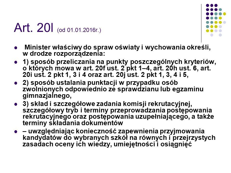 Art. 20l (od 01.01.2016r.) Minister właściwy do spraw oświaty i wychowania określi, w drodze rozporządzenia: 1) sposób przeliczania na punkty poszczeg