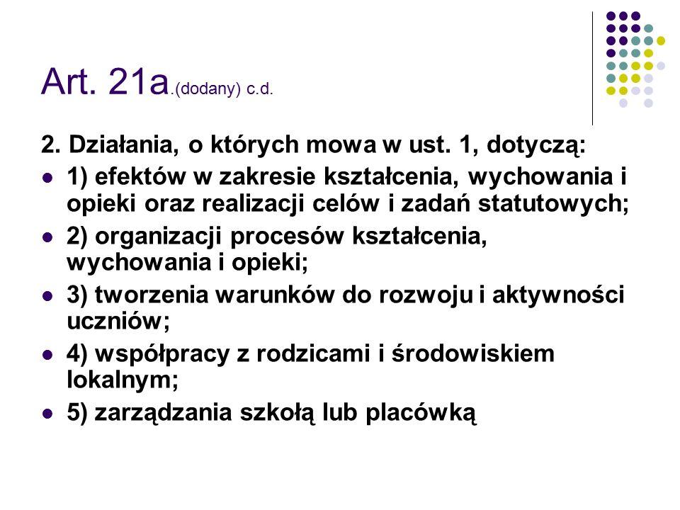 Art. 21a.(dodany) c.d. 2. Działania, o których mowa w ust. 1, dotyczą: 1) efektów w zakresie kształcenia, wychowania i opieki oraz realizacji celów i