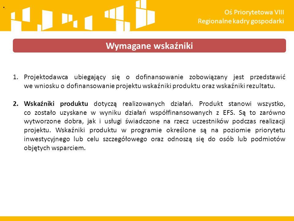 1.Projektodawca ubiegający się o dofinansowanie zobowiązany jest przedstawić we wniosku o dofinansowanie projektu wskaźniki produktu oraz wskaźniki rezultatu.