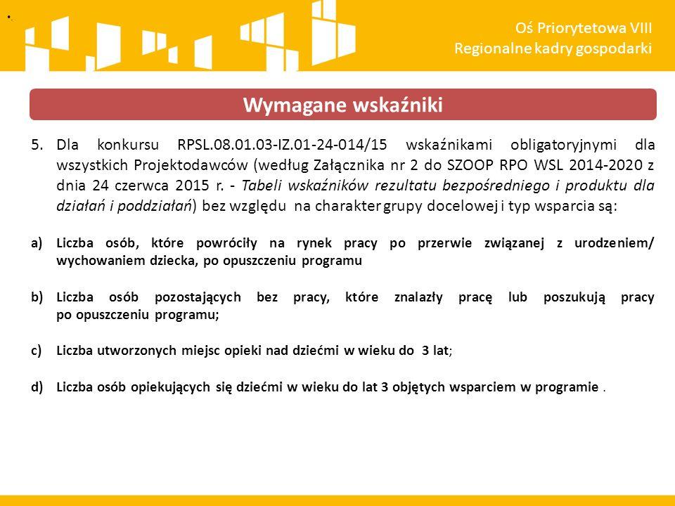 5.Dla konkursu RPSL.08.01.03-IZ.01-24-014/15 wskaźnikami obligatoryjnymi dla wszystkich Projektodawców (według Załącznika nr 2 do SZOOP RPO WSL 2014-2020 z dnia 24 czerwca 2015 r.