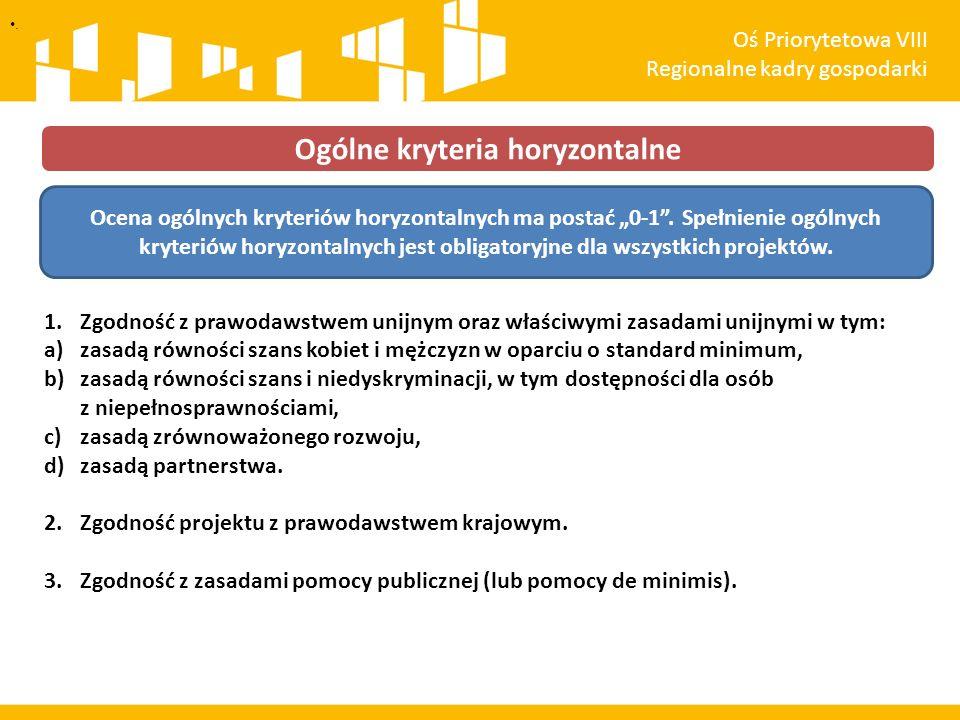1.Zgodność z prawodawstwem unijnym oraz właściwymi zasadami unijnymi w tym: a)zasadą równości szans kobiet i mężczyzn w oparciu o standard minimum, b)zasadą równości szans i niedyskryminacji, w tym dostępności dla osób z niepełnosprawnościami, c)zasadą zrównoważonego rozwoju, d)zasadą partnerstwa.
